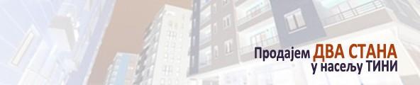 Oglas: Prodajem dva stana u naselju Tini
